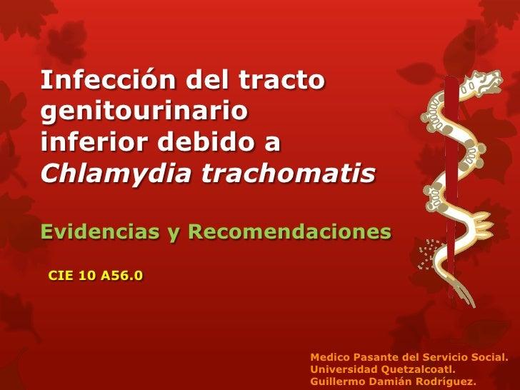 Infección del tractogenitourinarioinferior debido aChlamydia trachomatisEvidencias y RecomendacionesCIE 10 A56.0          ...