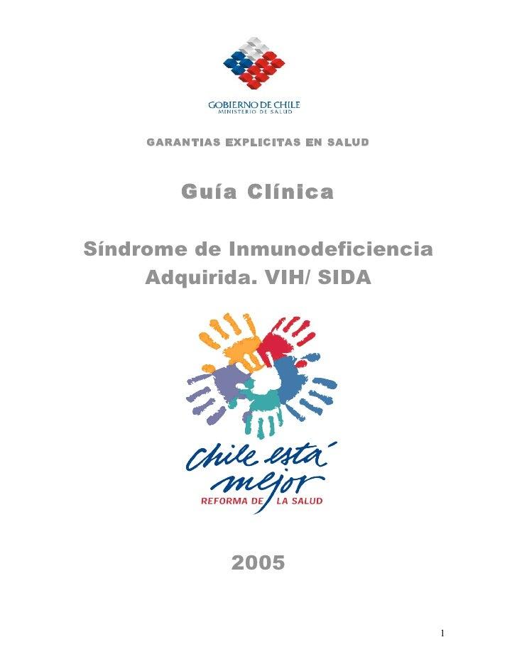GARANTIAS EXPLICITAS EN SALUD         Guía ClínicaSíndrome de Inmunodeficiencia     Adquirida. VIH/ SIDA                20...