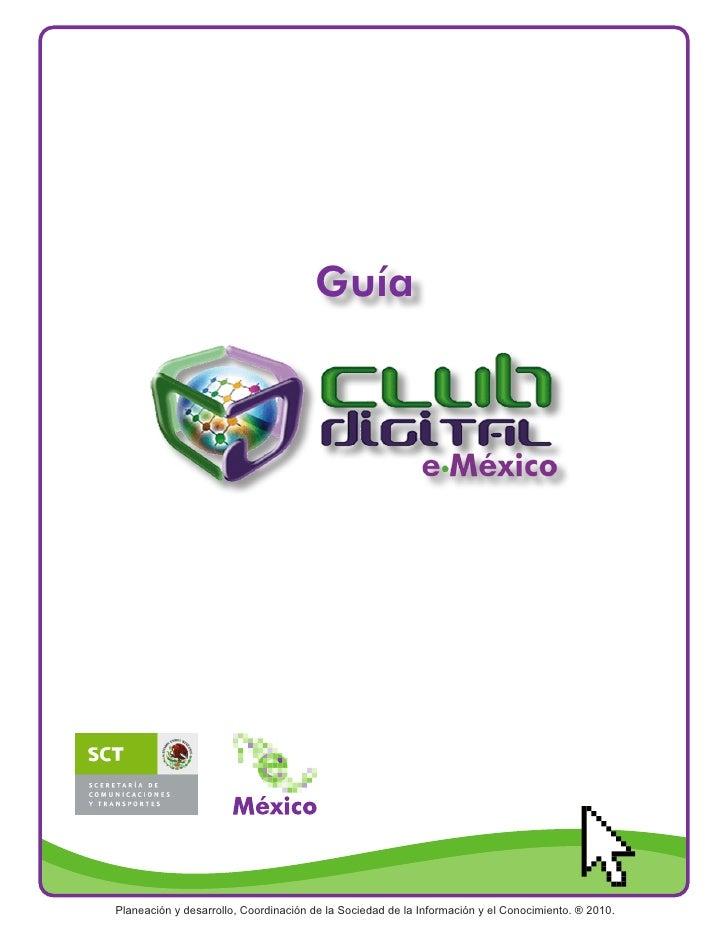 Guía     Planeación y desarrollo, Coordinación de la Sociedad de la Información y el Conocimiento. ® 2010.