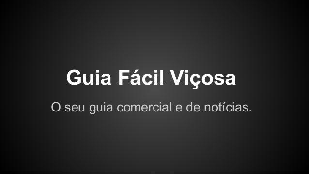 Guia Fácil Viçosa  O seu guia comercial e de notícias.