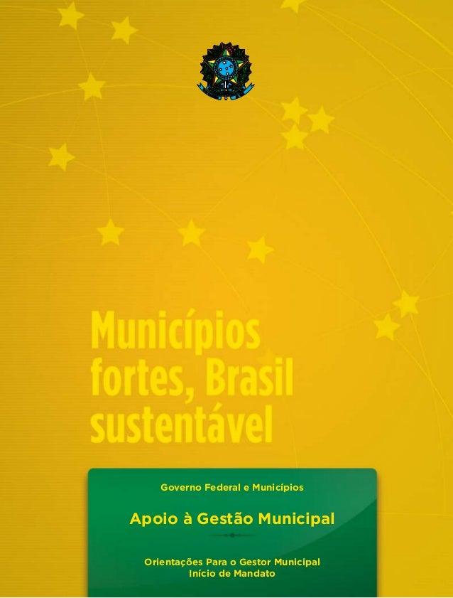 Apoio à Gestão Municipal Orientações Para o Gestor Municipal Início de Mandato Governo Federal e Municípios
