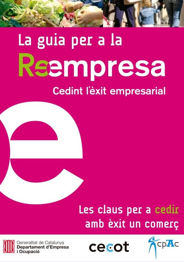 www.reempresa.org info@reempresa.org Guia del cedent: una metodologia per acompanyar processos de Reempresa. © 2014 CENTRE...