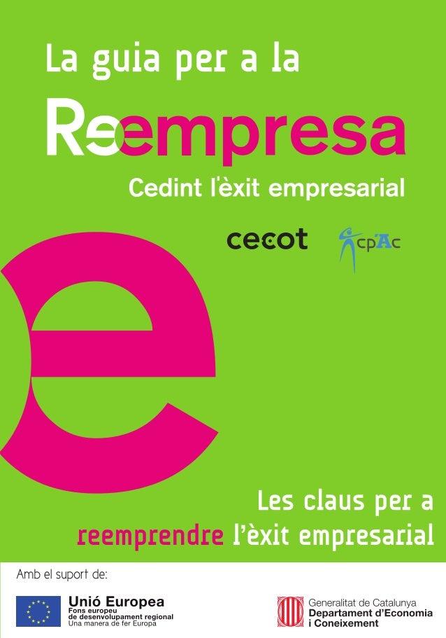 Guia del reemprenedor: una metodologia per acompanyar processos de Reempresa. © 2011 CENTRE DE REEMPRESA DE CATALUNYA FUND...