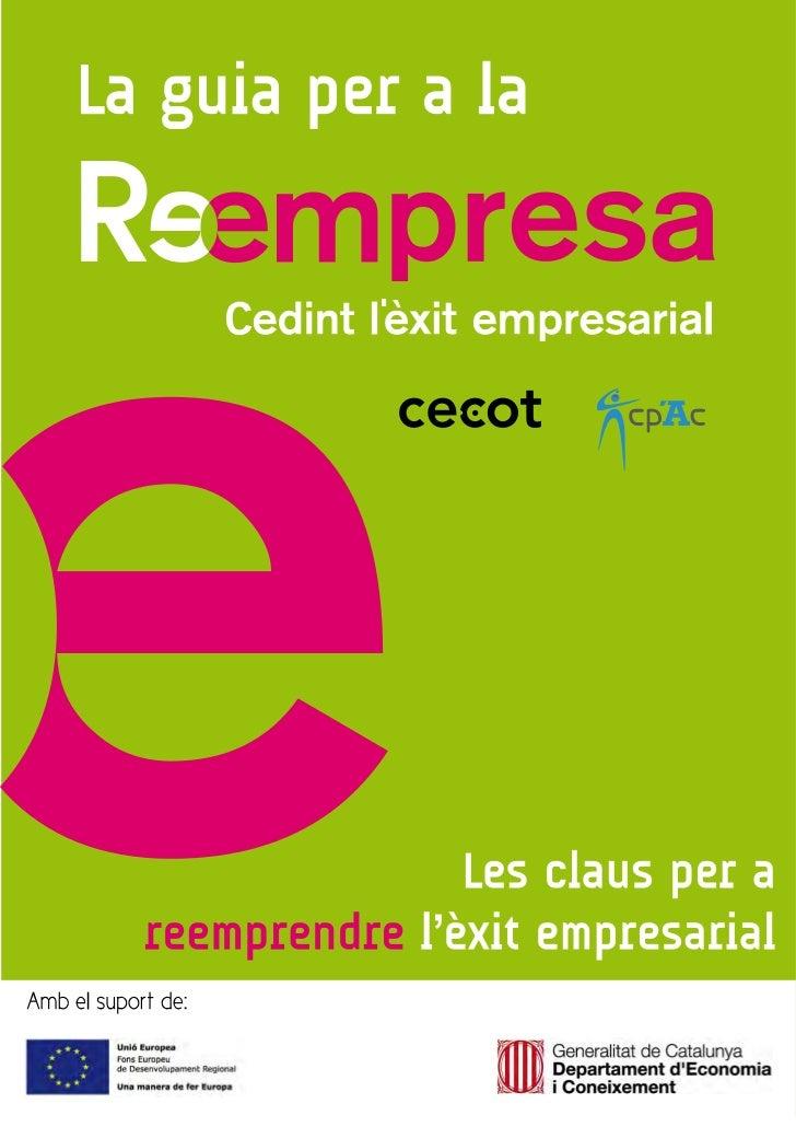 Guia del reemprenedor: una metodologia per acompanyarprocessos de Reempresa.© 2011 CENTRE DE REEMPRESA DE CATALUNYA       ...