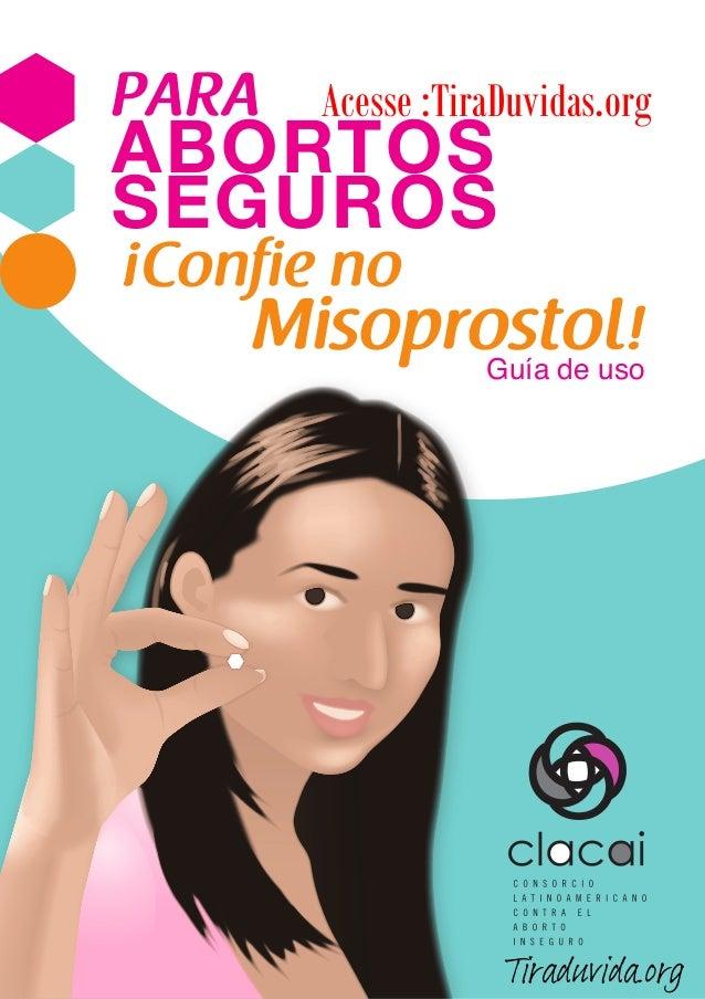 Acesse :TiraDuvidas.org  1  PARA  ABORTOS  SEGUROS  Guía de uso  ¡Confie no  Misoprostol!  Tiraduvida.org