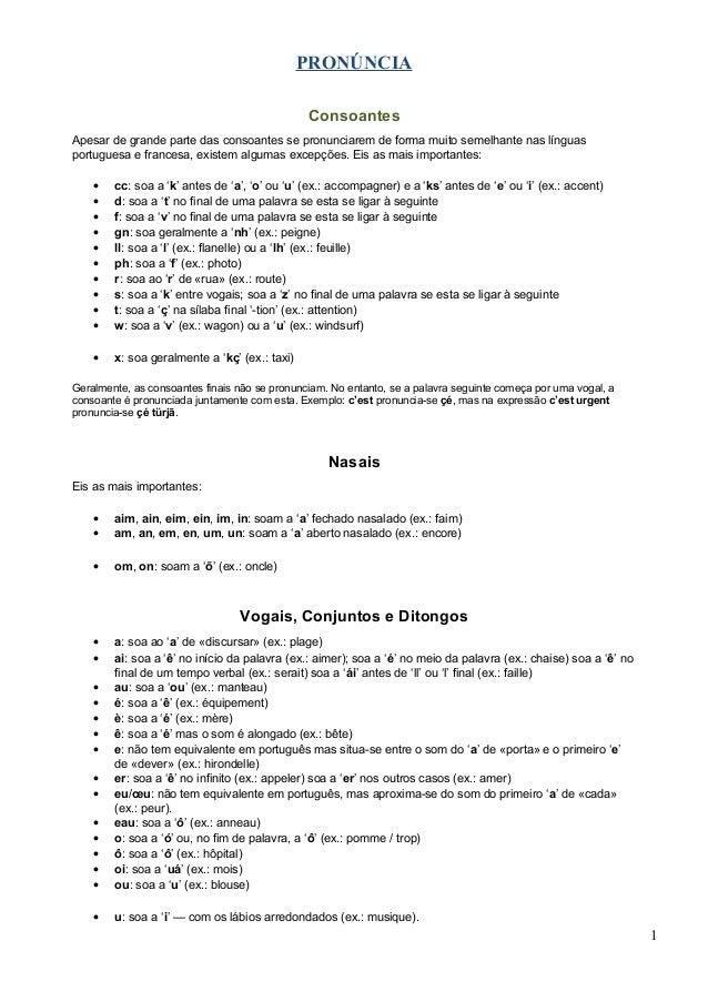 PRONÚNCIA Consoantes Apesar de grande parte das consoantes se pronunciarem de forma muito semelhante nas línguas portugues...