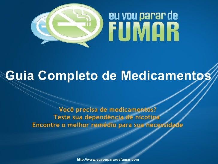 Guia Completo de Medicamentos             Você precisa de medicamentos?          Teste sua dependência de nicotina    Enco...