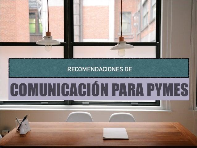 COMUNICACIÓN PARA PYMES RECOMENDACIONES DE