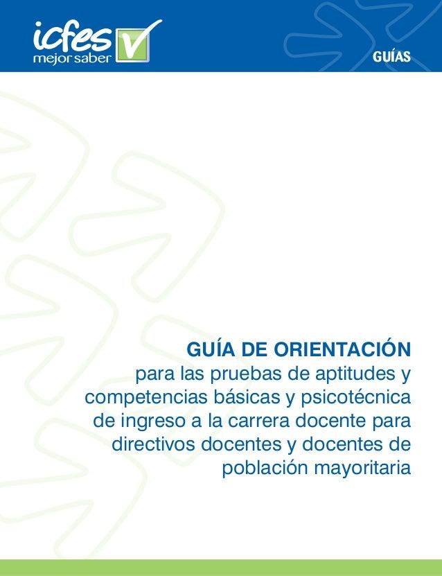 GUÍAS GUÍA DE ORIENTACIÓN para las pruebas de aptitudes y competencias básicas y psicotécnica de ingreso a la carrera doce...