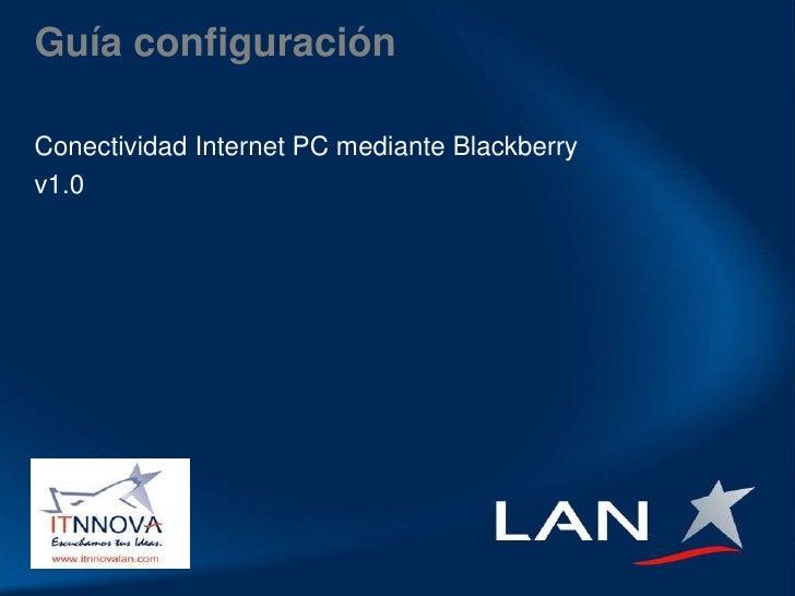 Guía configuración <br />Conectividad Internet PC mediante Blackberry<br />v1.0<br />