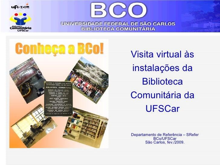 Visita virtual às instalações da Biblioteca Comunitária da UFSCar Departamento de Referência – SRefer BCo/UFSCar São Carlo...