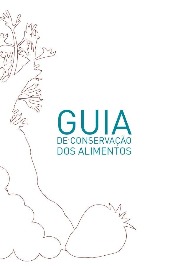 DE CONSERVAÇÃO DOS ALIMENTOS GUIA Este Guia é destinado à população em geral, com o objectivo de dar a conhecer as boas pr...