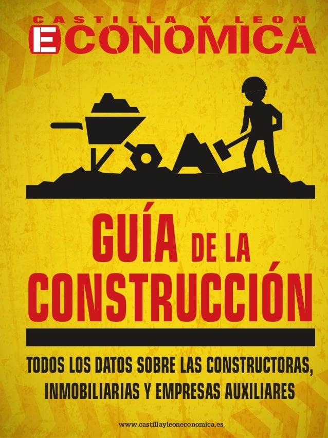 www.castillayleoneconomica.es TODOS LOS DATOS SOBRE LAS CONSTRUCTORAS, INMOBILIARIAS Y EMPRESAS AUXILIARES GUÍA DE LA CONS...