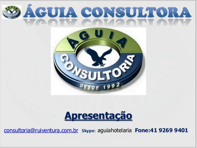 Apresentaçãoconsultoria@ruiventura.com.br Skype: aguiahotelaria Fone:41 9269 9401