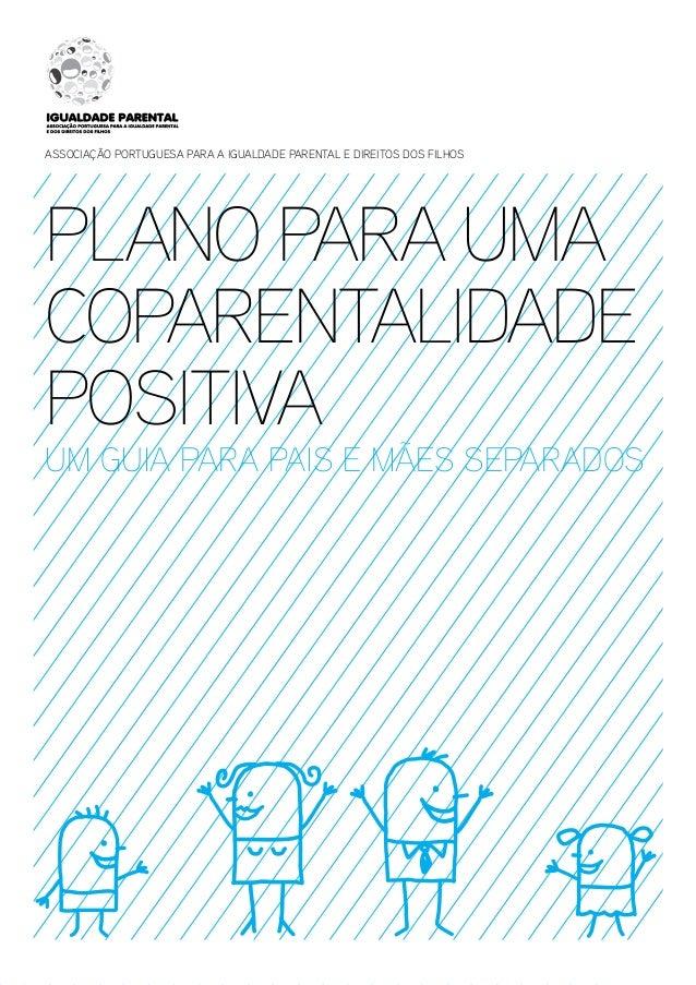 Associação Portuguesa para a Igualdade Parental e Direitos dos Filhos  Plano para uma Coparentalidade Positiva  um guia pa...