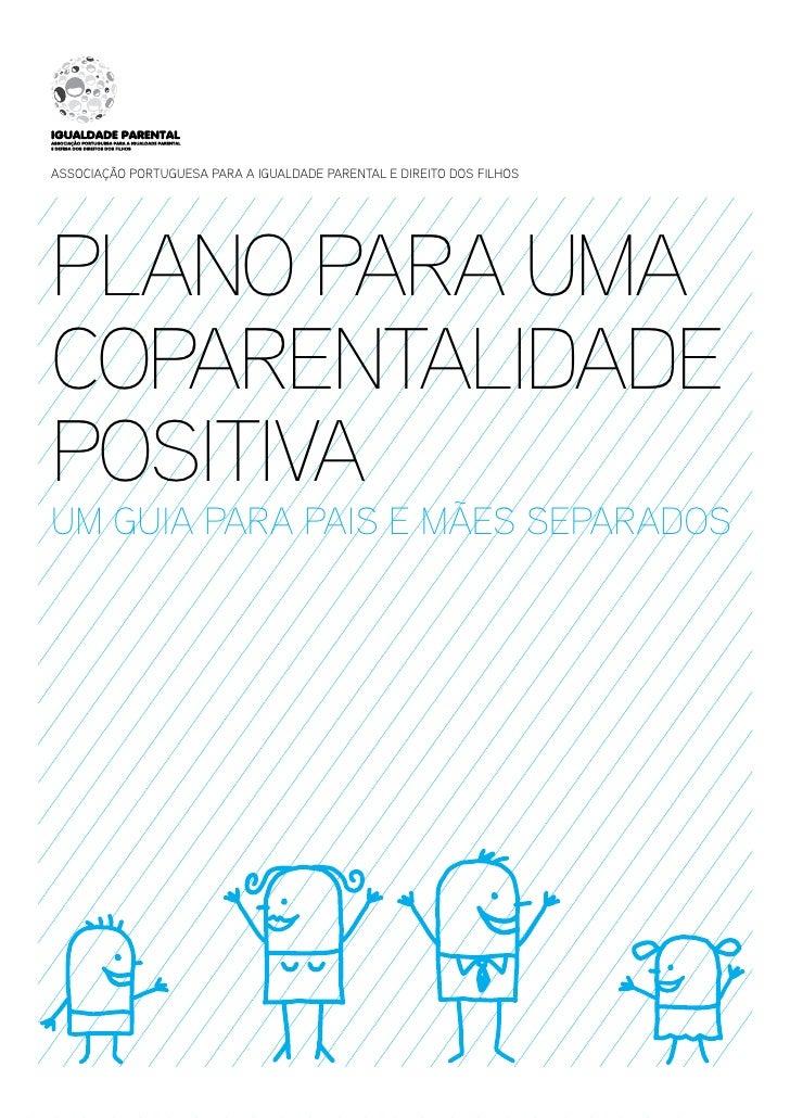 Associação Portuguesa para a Igualdade Parental e Direito dos FilhosPlano para umaCoparentalidadePositivaum guia para pais...