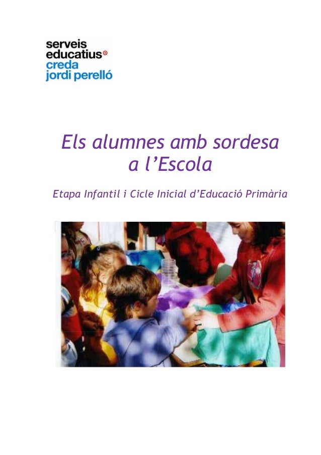 Els alumnes amb sordesaa l'EscolaEtapa Infantil i Cicle Inicial d'Educació PrimàriaCREDAV Jordi Perellócurs 2007-2008
