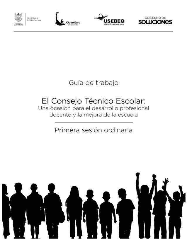 Guía El Consejo Técnico Escolar: una ocasión para el desarrollo profesional docente y la mejora de la escuela. 1 El Consej...