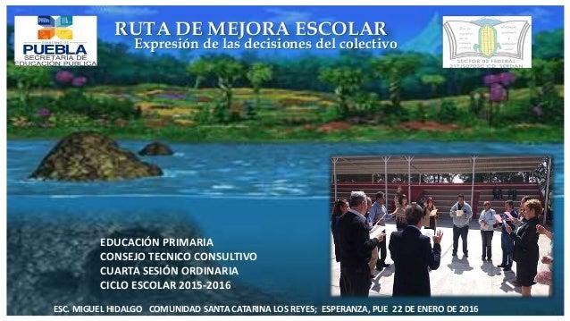EDUCACIÓN PRIMARIA CONSEJO TECNICO CONSULTIVO CUARTA SESIÓN ORDINARIA CICLO ESCOLAR 2015-2016 ESC. MIGUEL HIDALGO COMUNIDA...