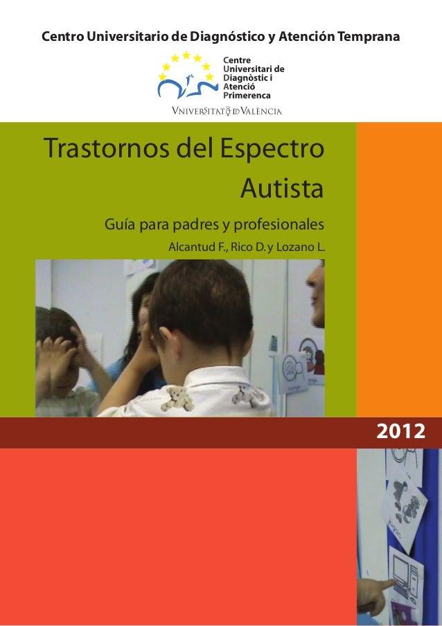 Centro Universitario de Diagnóstico y Atención TempranaTrastornos del Espectro                 Autista         Guía para p...