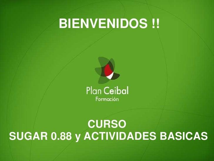 BIENVENIDOS !!<br />CURSO SUGAR 0.88 y ACTIVIDADES BASICAS<br />
