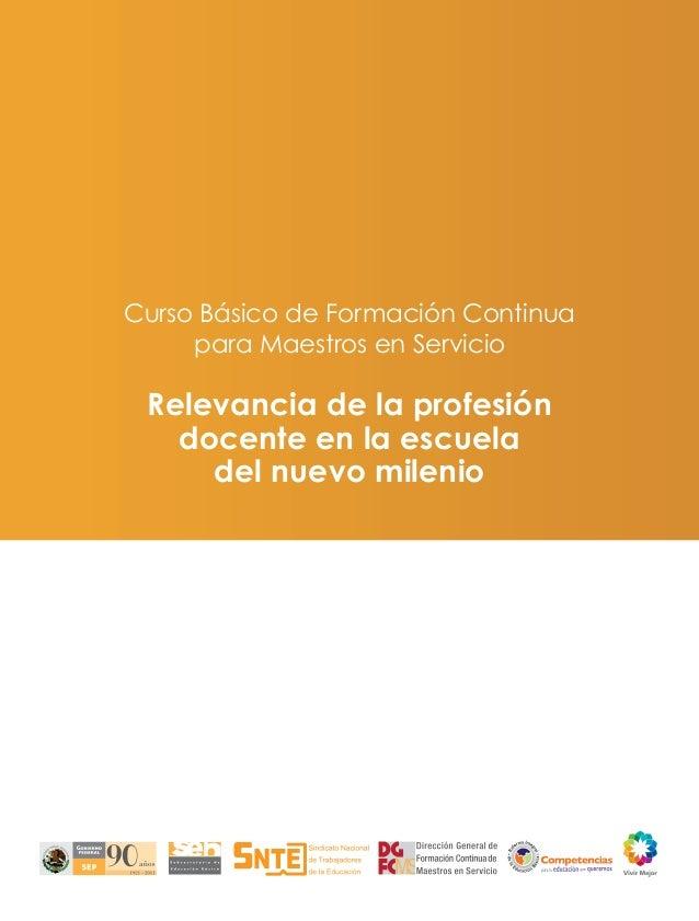 Curso Básico de Formación Continua     para Maestros en Servicio Relevancia de la profesión   docente en la escuela     de...