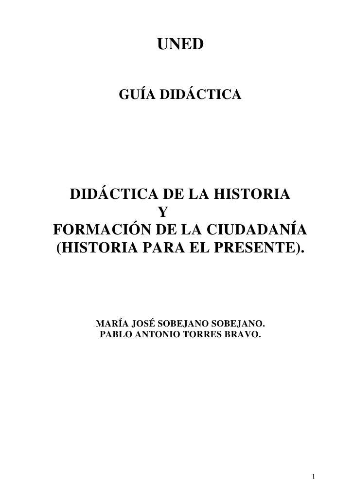 UNED       GUÍA DIDÁCTICA  DIDÁCTICA DE LA HISTORIA           YFORMACIÓN DE LA CIUDADANÍA(HISTORIA PARA EL PRESENTE).    M...