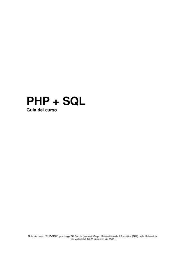 """PHP + SQLGuía del cursoGuía del curso """"PHP+SQL"""", por Jorge Gil García (laertes). Grupo Universitario de Informática (GUI) ..."""