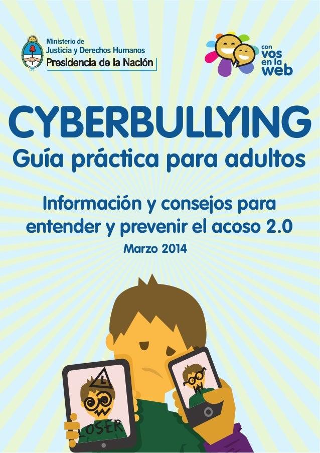 CYBERBULLYING  Guía práctica para adultos  Información y consejos para  entender y prevenir el acoso 2.0  Marzo 2014