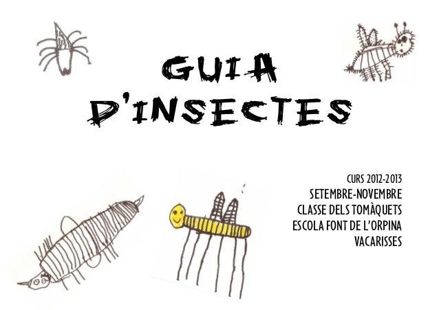 GUIAD'INSECTES                  CURS 2012-2013          SETEMBRE-NOVEMBRE        CLASSE DELS TOMÀQUETS       ESCOLA FONT D...