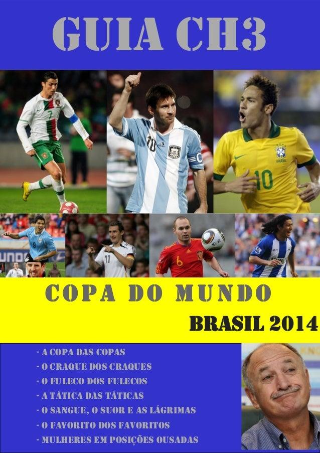 Brasil 2014 GUIA CH3 COPA DO MUNDO - A copa das copas - o craque dos craques - o fuleco dos fulecos - A tática das táticas...