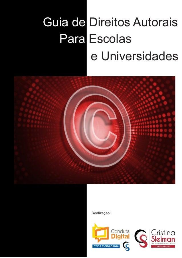 Guia de Direitos Autorais Para Escolas e Universidades Realização: