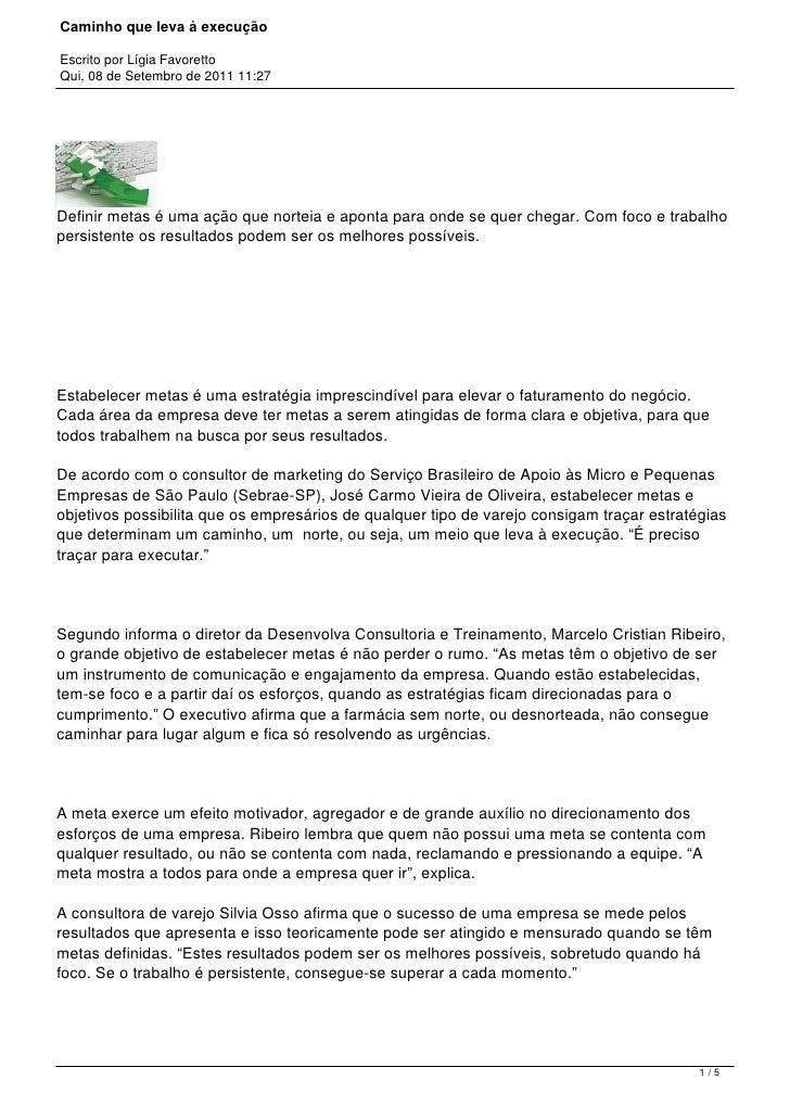 Caminho que leva à execuçãoEscrito por Lígia FavorettoQui, 08 de Setembro de 2011 11:27Definir metas é uma ação que nortei...