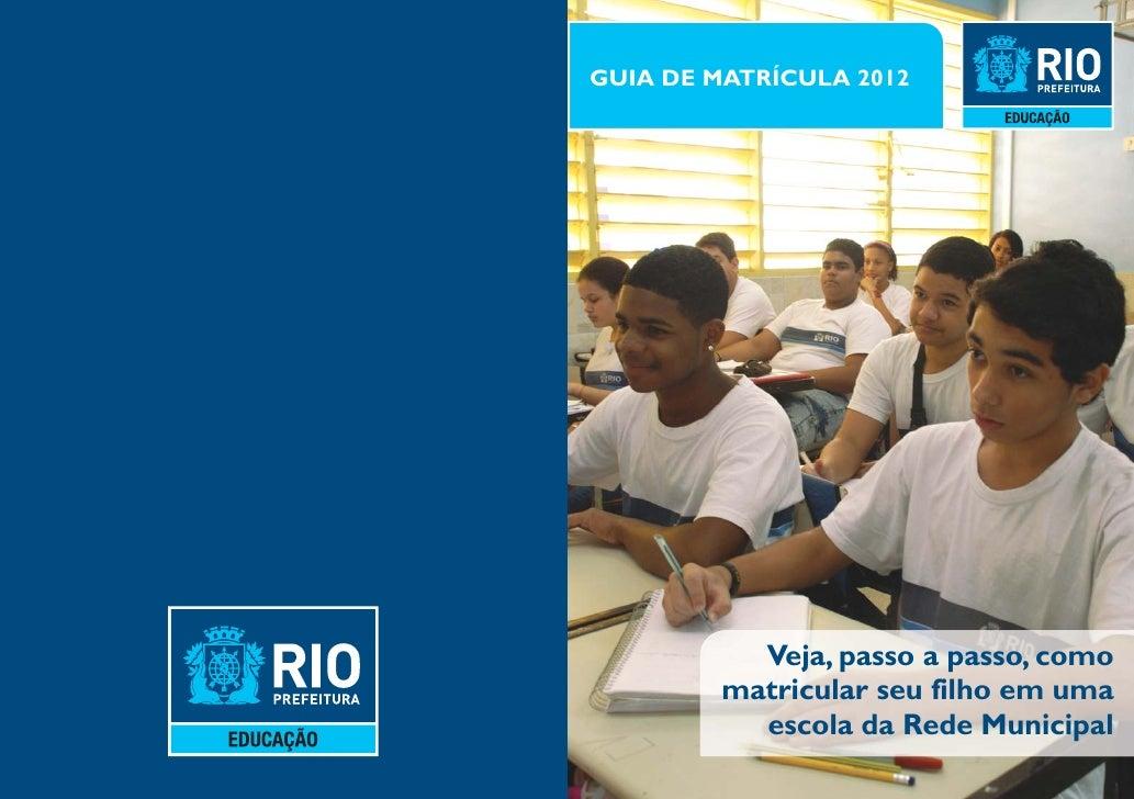 GUIA DE MATRÍCULA 2012           Veja, passo a passo, como         matricular seu filho em uma           escola da Rede Mu...