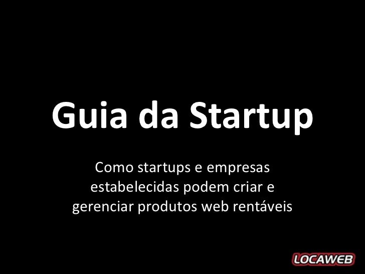 Guia da Startup    Como startups e empresas   estabelecidas podem criar e gerenciar produtos web rentáveis