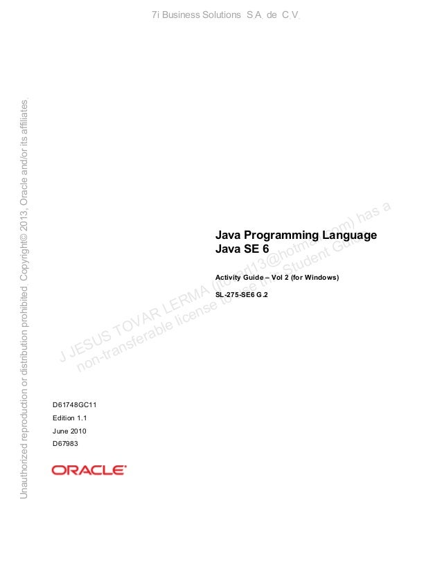 Java Programming Language Java SE 6 Activity Guide – Vol 2 (for Windows) SL-275-SE6 G.2 D61748GC11 Edition 1.1 June 2010 D...
