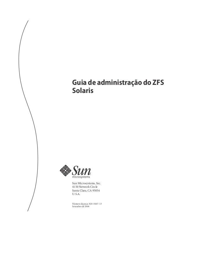 Guia de administração do ZFSSolarisSun Microsystems, Inc.4150 Network CircleSanta Clara, CA 95054U.S.A.Número da peça: 820...