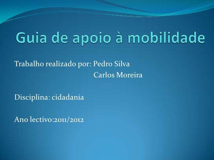 Trabalho realizado por: Pedro Silva                        Carlos MoreiraDisciplina: cidadaniaAno lectivo:2011/2012