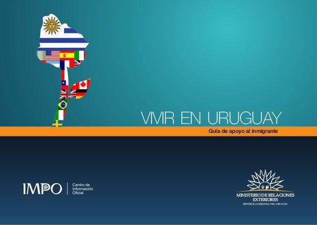 VIVIR EN URUGUAY Guía de apoyo al inmigrante MINISTERIO DE RELACIONES EXTERIORES MINISTERIO DE RELACIONES EXTERIORES 0 5 2...
