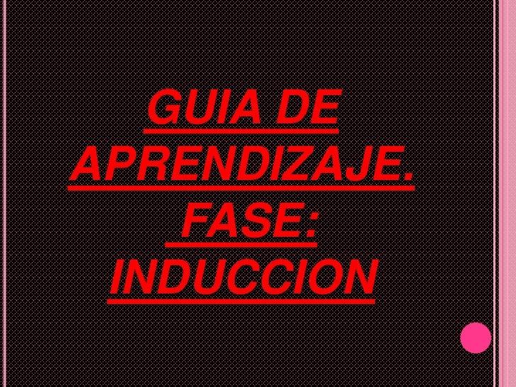 GUIA DEAPRENDIZAJE.    FASE: INDUCCION