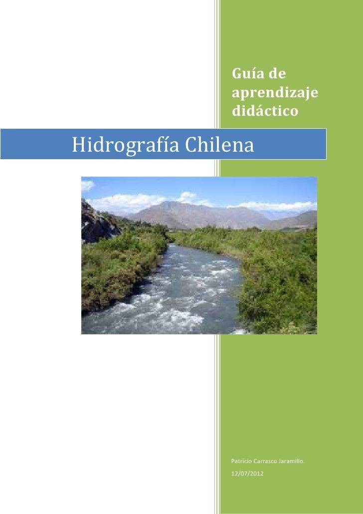 Guía de                aprendizaje                didácticoHidrografía Chilena                Patricio Carrasco Jaramillo....