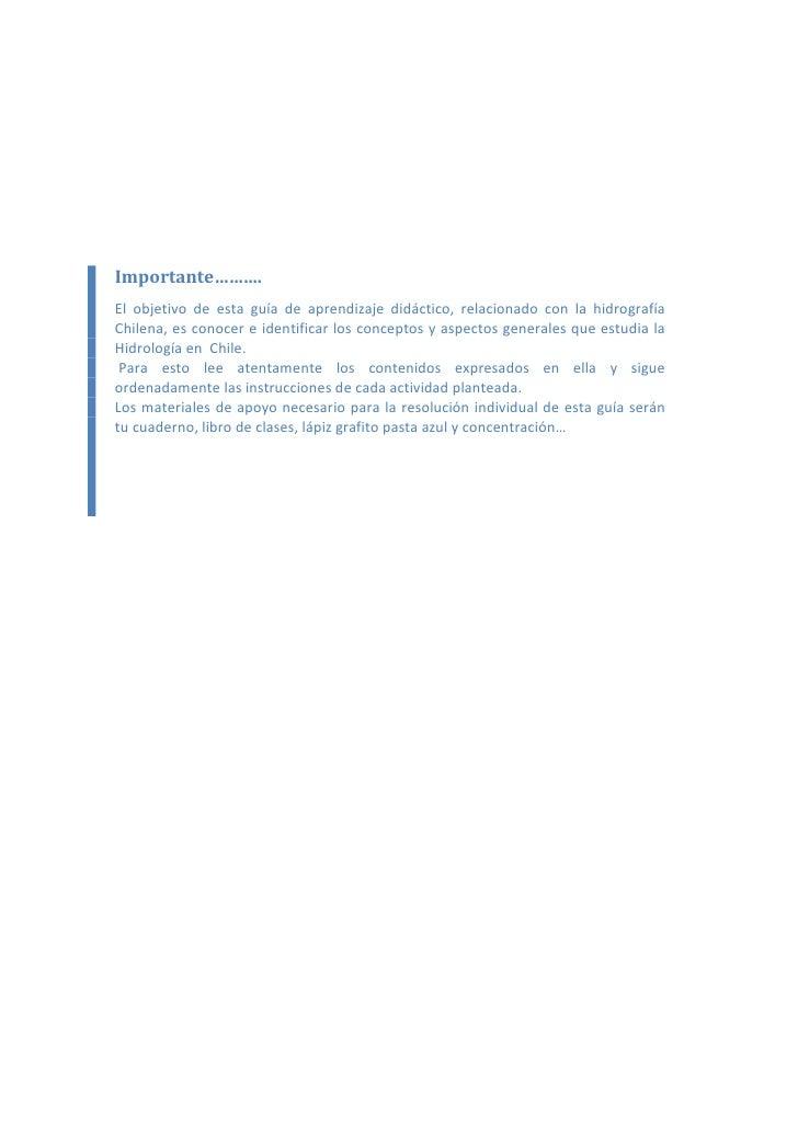 Importante……….El objetivo de esta guía de aprendizaje didáctico, relacionado con la hidrografíaChilena, es conocer e ident...