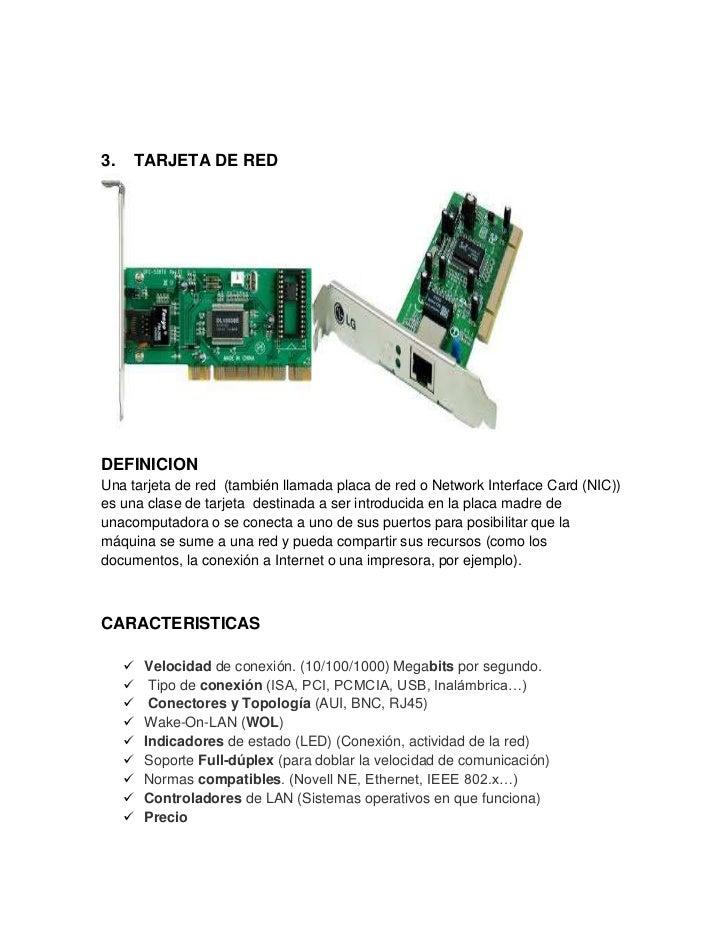 3.   TARJETA DE REDDEFINICIONUna tarjeta de red (también llamada placa de red o Network Interface Card (NIC))es una clase ...