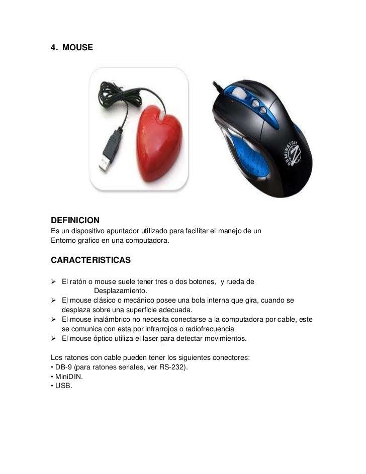 4. MOUSEDEFINICIONEs un dispositivo apuntador utilizado para facilitar el manejo de unEntorno grafico en una computadora.C...