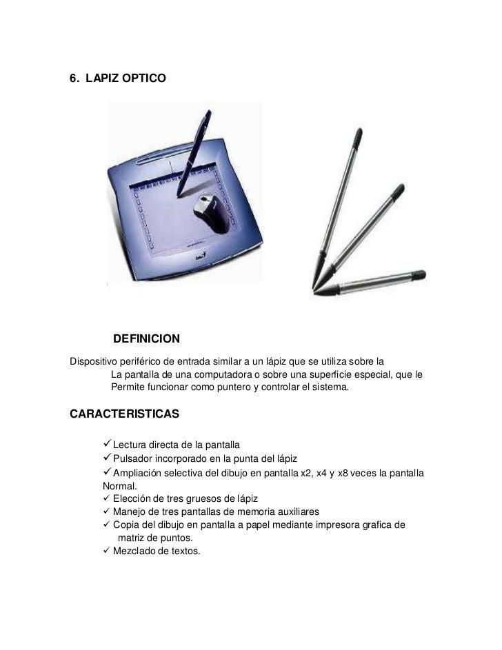 6. LAPIZ OPTICO         DEFINICIONDispositivo periférico de entrada similar a un lápiz que se utiliza sobre la          La...