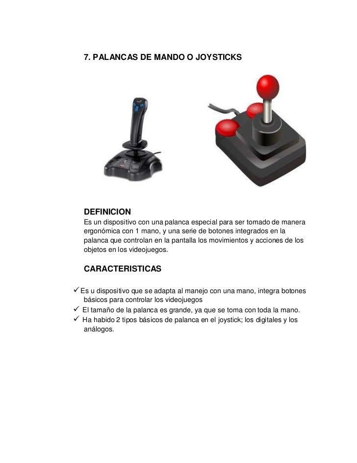 7. PALANCAS DE MANDO O JOYSTICKS   DEFINICION   Es un dispositivo con una palanca especial para ser tomado de manera   erg...