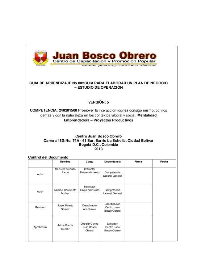 GUIA DE APRENDIZAJE No.002GUIA PARA ELABORAR UN PLAN DE NEGOCIO– ESTUDIO DE OPERACIÓNVERSIÓN: 5COMPETENCIA: 240201500 Prom...