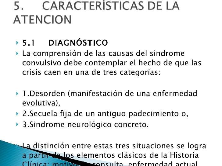 <ul><li>5.1   DIAGNÓSTICO </li></ul><ul><li>La comprensión de las causas del sindrome convulsivo debe contemplar el he...