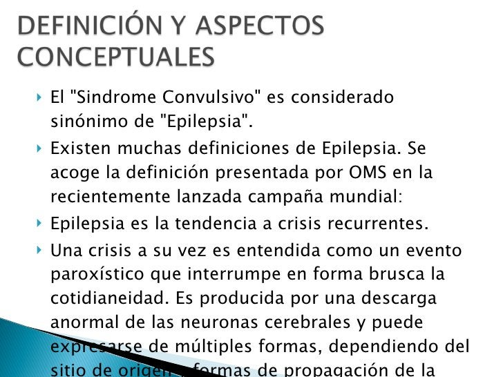 <ul><li>El &quot;Sindrome Convulsivo&quot; es considerado sinónimo de &quot;Epilepsia&quot;.  </li></ul><ul><li>Existen mu...
