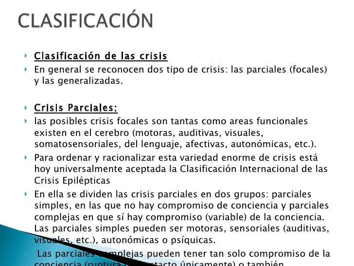 <ul><li>Clasificación de las crisis </li></ul><ul><li>En general se reconocen dos tipo de crisis: las parciales (focales) ...